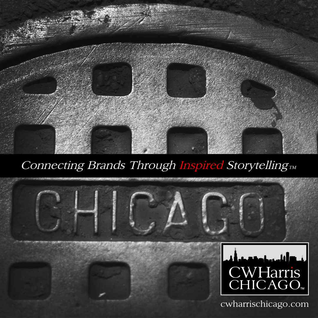 "Chicago Manhole Cover. C.W. Harris Chicago Logo. C.W. Harris Tagline: ""Connecting Brands Through Inspired Storytelling."""